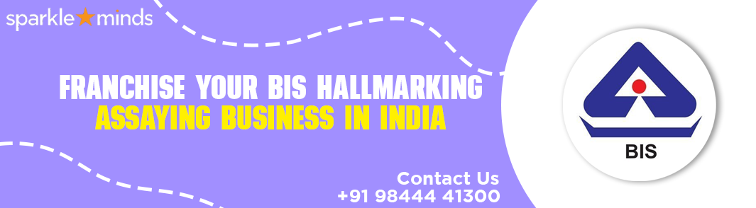 Franchise your BIS Hallmarking Assaying Business In India:sparkleminds